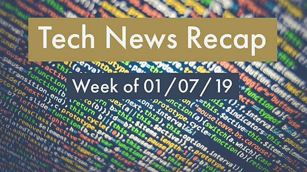 Tech News Recap 01/07/19