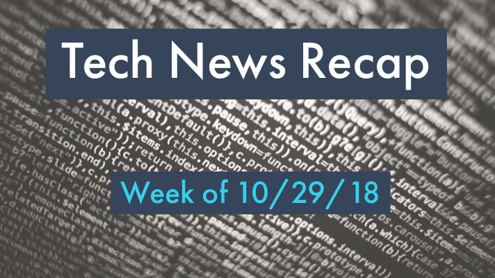 Tech News Recap 10/29/18