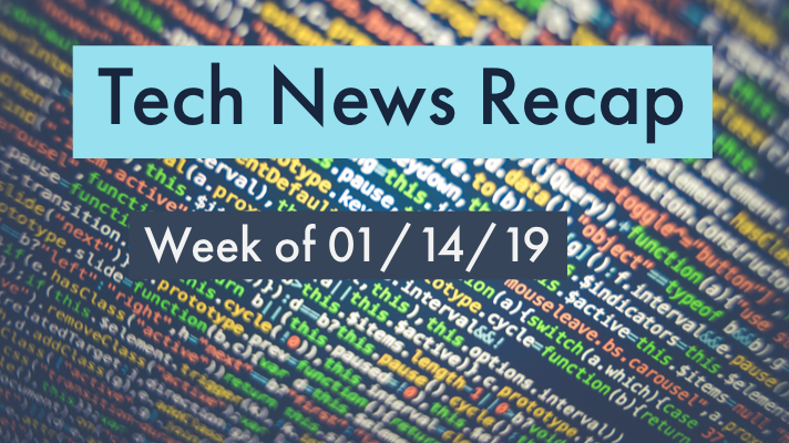 Tech News Recap 01/14/19
