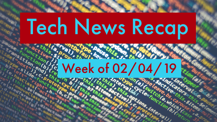 Tech News Recap 02/04/19