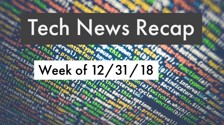 Tech News Recap 12/31/18